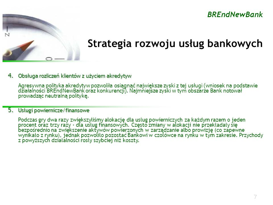 7 BREndNewBank Strategia rozwoju usług bankowych 4. Obsługa rozliczeń klientów z użyciem akredytyw Agresywna polityka akredytyw pozwoliła osiągnąć naj