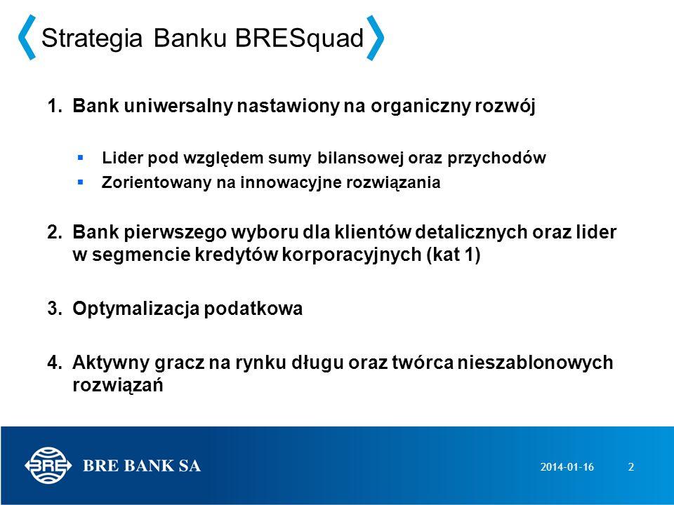 2014-01-162 1.Bank uniwersalny nastawiony na organiczny rozwój Lider pod względem sumy bilansowej oraz przychodów Zorientowany na innowacyjne rozwiąza