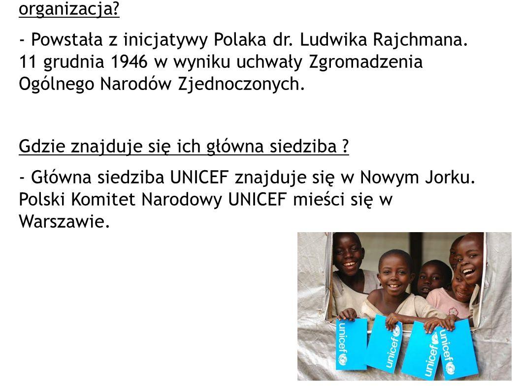 Kto wymyślił UNICEF? Kiedy i jak powstała ta organizacja? - Powstała z inicjatywy Polaka dr. Ludwika Rajchmana. 11 grudnia 1946 w wyniku uchwały Zgrom
