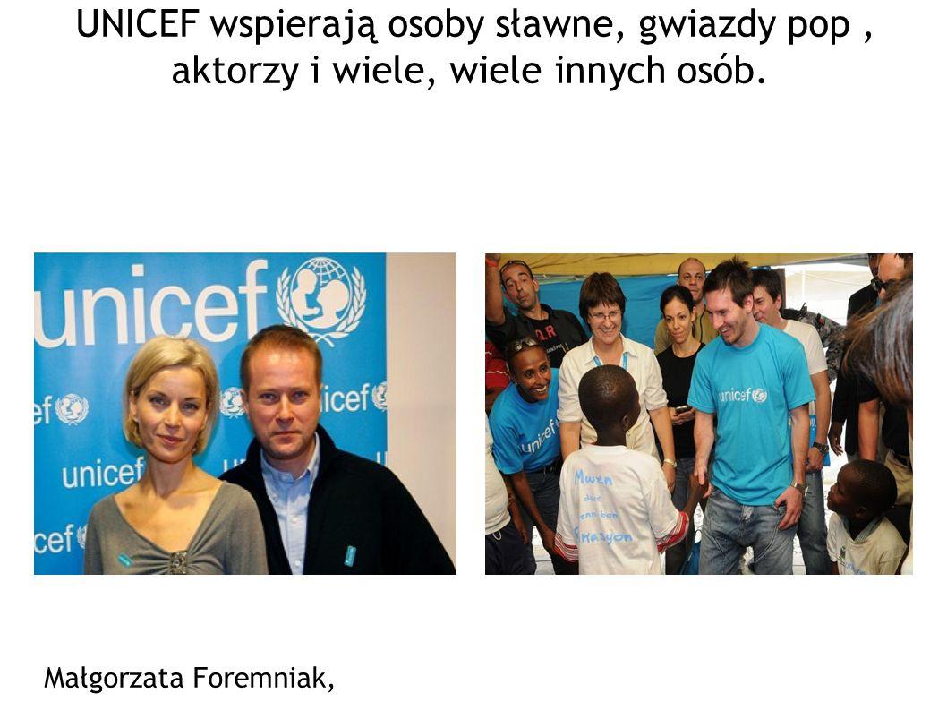UNICEF wspierają osoby sławne, gwiazdy pop, aktorzy i wiele, wiele innych osób. Małgorzata Foremniak, Artur Żmijewski Lionel Andrés Messi