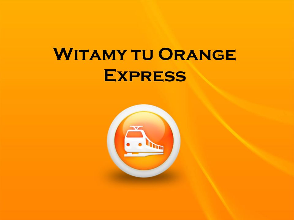 Witamy tu Orange Express