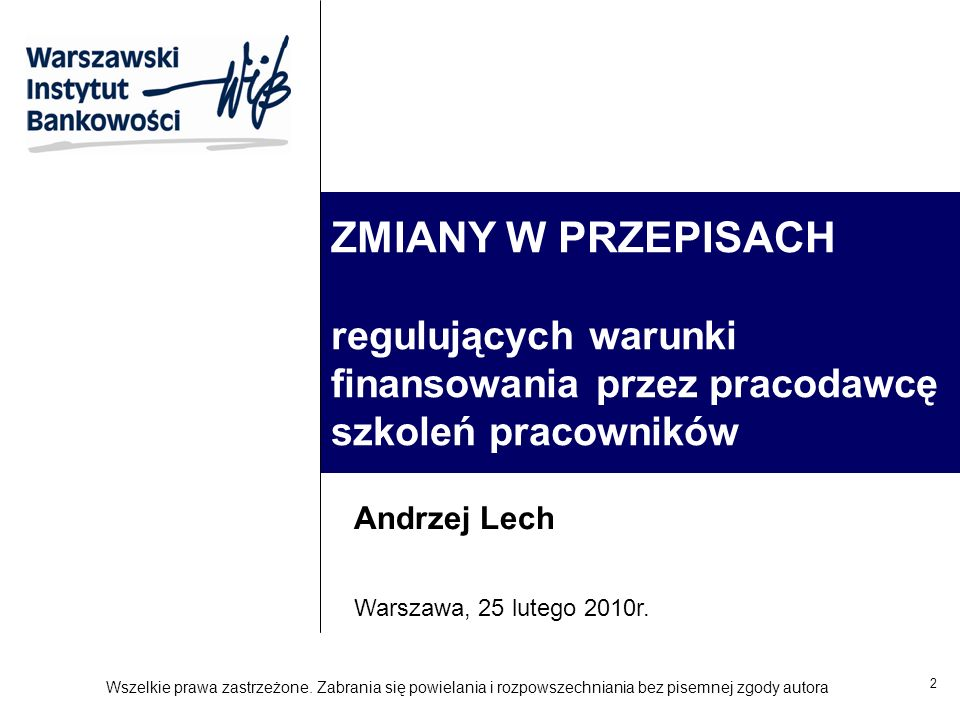 2 ZMIANY W PRZEPISACH regulujących warunki finansowania przez pracodawcę szkoleń pracowników Andrzej Lech Warszawa, 25 lutego 2010r.