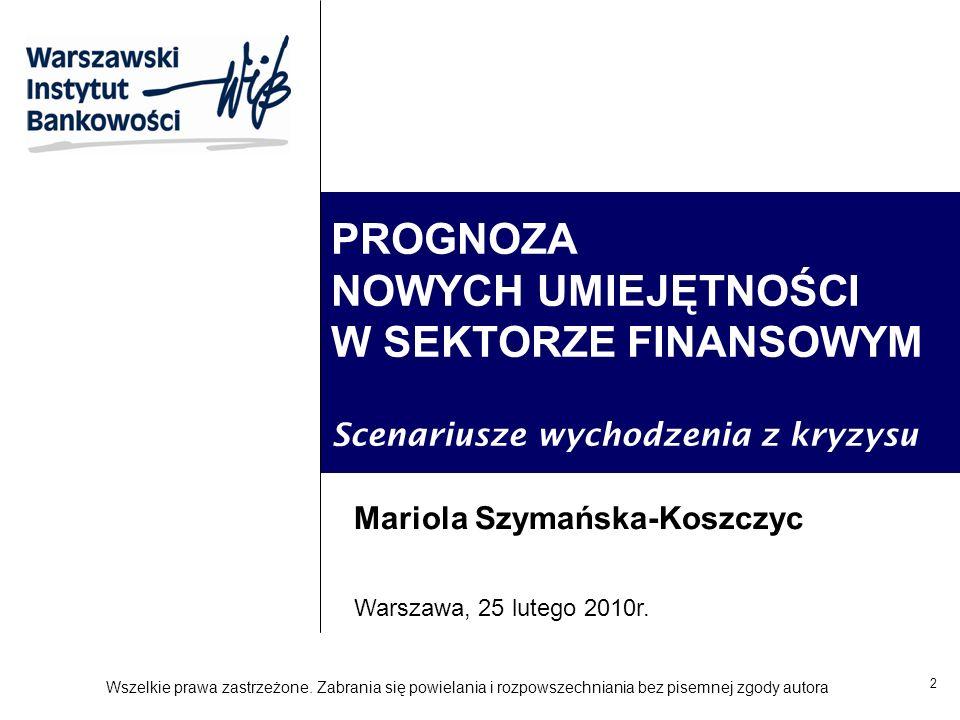 2 PROGNOZA NOWYCH UMIEJĘTNOŚCI W SEKTORZE FINANSOWYM Scenariusze wychodzenia z kryzysu Mariola Szymańska-Koszczyc Warszawa, 25 lutego 2010r.
