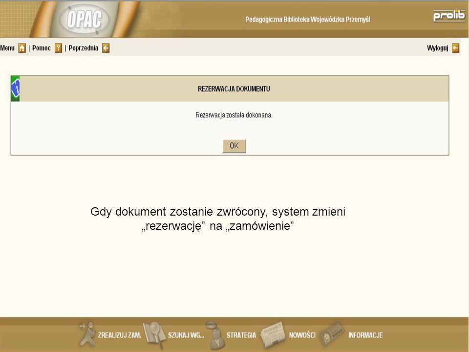 Gdy dokument zostanie zwrócony, system zmieni rezerwację na zamówienie