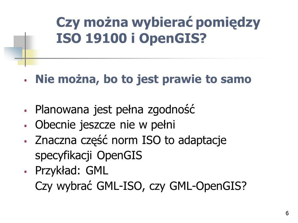 6 Czy można wybierać pomiędzy ISO 19100 i OpenGIS? Nie można, bo to jest prawie to samo Planowana jest pełna zgodność Obecnie jeszcze nie w pełni Znac
