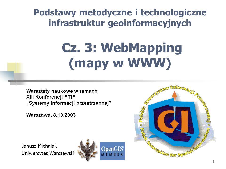 1 Podstawy metodyczne i technologiczne infrastruktur geoinformacyjnych Cz. 3: WebMapping (mapy w WWW) Warsztaty naukowe w ramach XIII Konferencji PTIP