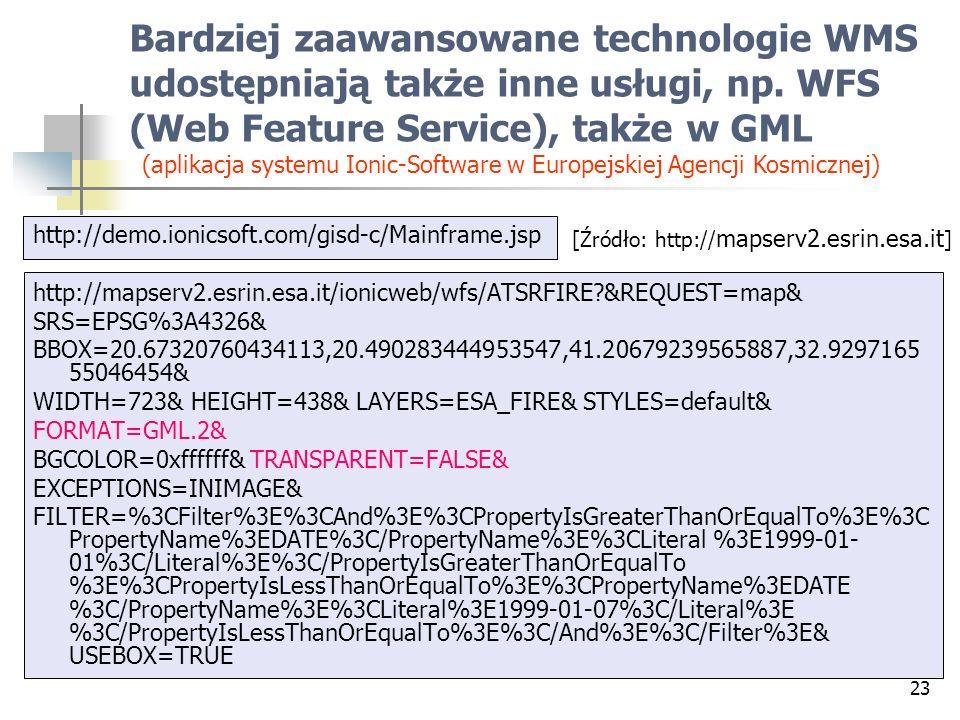 23 Bardziej zaawansowane technologie WMS udostępniają także inne usługi, np. WFS (Web Feature Service), także w GML http://demo.ionicsoft.com/gisd-c/M