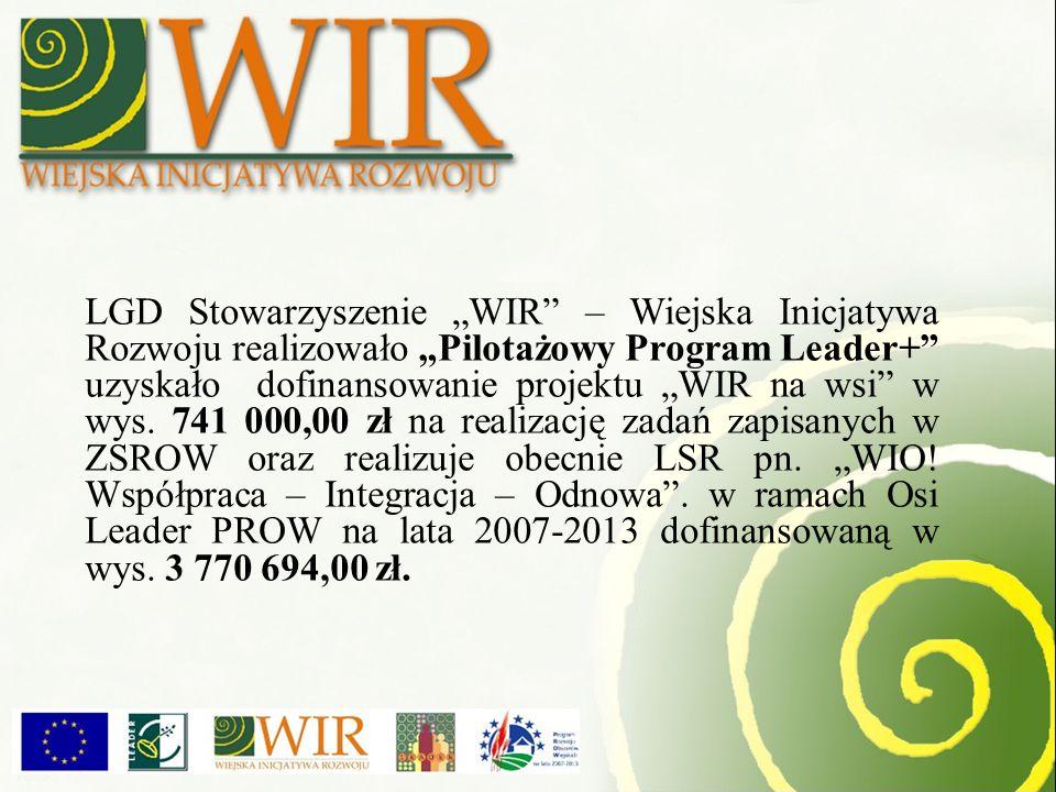 LGD Stowarzyszenie WIR – Wiejska Inicjatywa Rozwoju realizowało Pilotażowy Program Leader+ uzyskało dofinansowanie projektu WIR na wsi w wys.