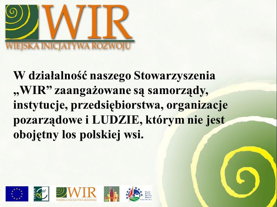 W działalność naszego Stowarzyszenia WIR zaangażowane są samorządy, instytucje, przedsiębiorstwa, organizacje pozarządowe i LUDZIE, którym nie jest obojętny los polskiej wsi.