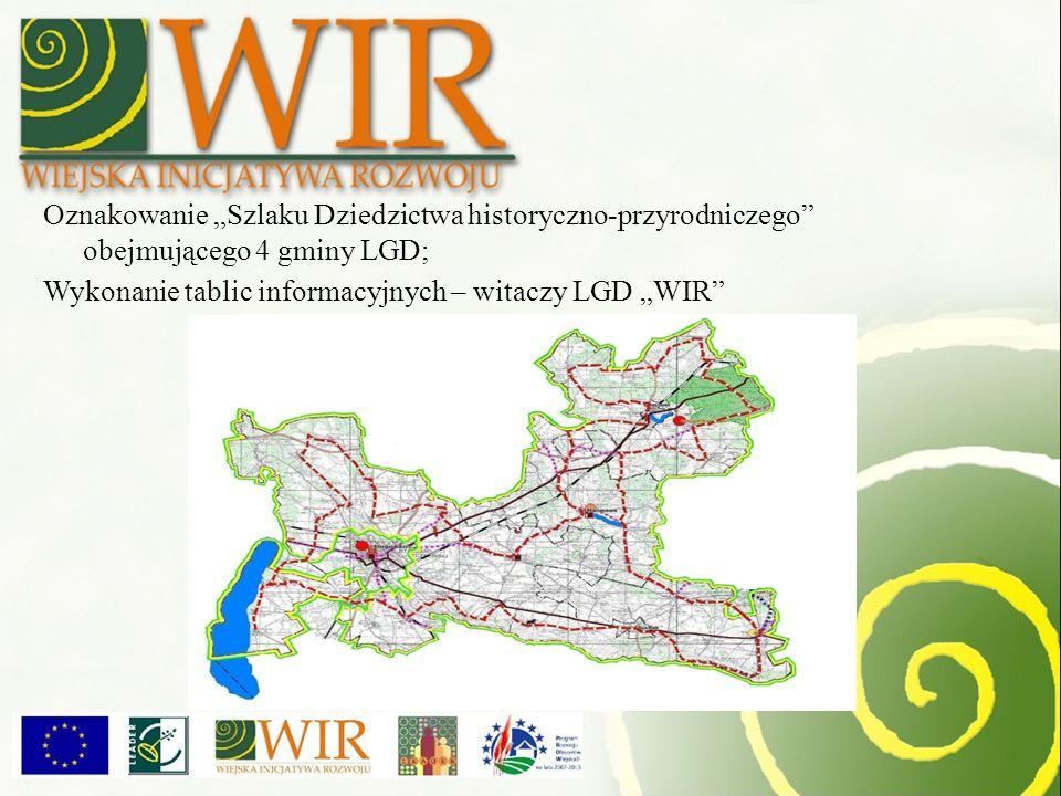 Oznakowanie Szlaku Dziedzictwa historyczno-przyrodniczego obejmującego 4 gminy LGD; Wykonanie tablic informacyjnych – witaczy LGD WIR