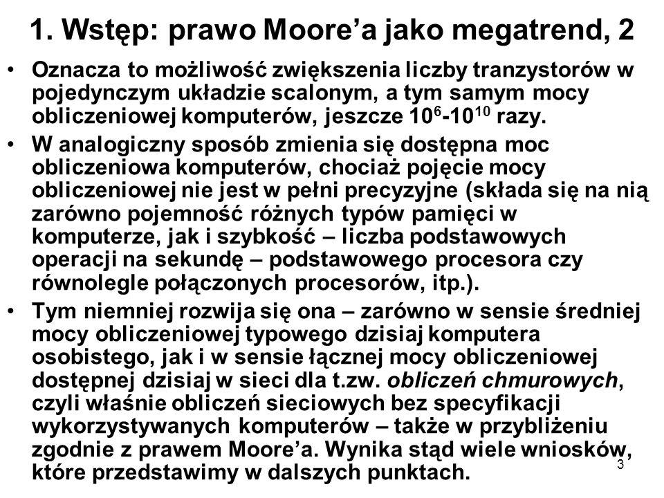 3 1. Wstęp: prawo Moorea jako megatrend, 2 Oznacza to możliwość zwiększenia liczby tranzystorów w pojedynczym układzie scalonym, a tym samym mocy obli