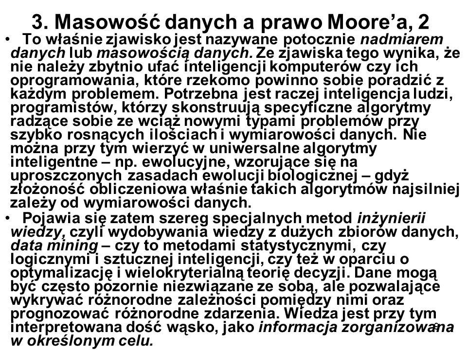 9 3. Masowość danych a prawo Moorea, 2 To właśnie zjawisko jest nazywane potocznie nadmiarem danych lub masowością danych. Ze zjawiska tego wynika, że