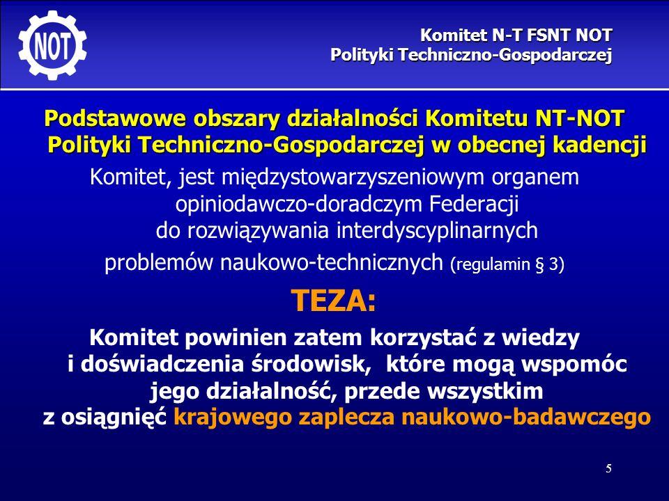 5 Podstawowe obszary działalności Komitetu NT-NOT Polityki Techniczno-Gospodarczej w obecnej kadencji Komitet, jest międzystowarzyszeniowym organem op