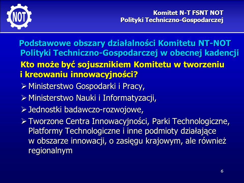 7 Podstawowe obszary działalności Komitetu NT-NOT Polityki Techniczno-Gospodarczej w obecnej kadencji Rola Komitetu w tworzeniu i kreowaniu innowacyjności: Rola Komitetu w tworzeniu i kreowaniu innowacyjności: preferowanie działań określonych w § 8 regulaminu Komitetu preferowanie działań określonych w § 8 regulaminu Komitetu Komitet N-T FSNT NOT Polityki Techniczno-Gospodarczej