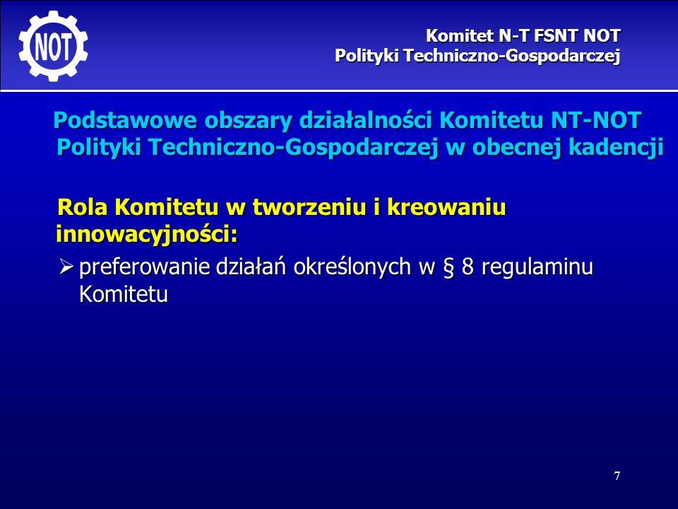 7 Podstawowe obszary działalności Komitetu NT-NOT Polityki Techniczno-Gospodarczej w obecnej kadencji Rola Komitetu w tworzeniu i kreowaniu innowacyjn