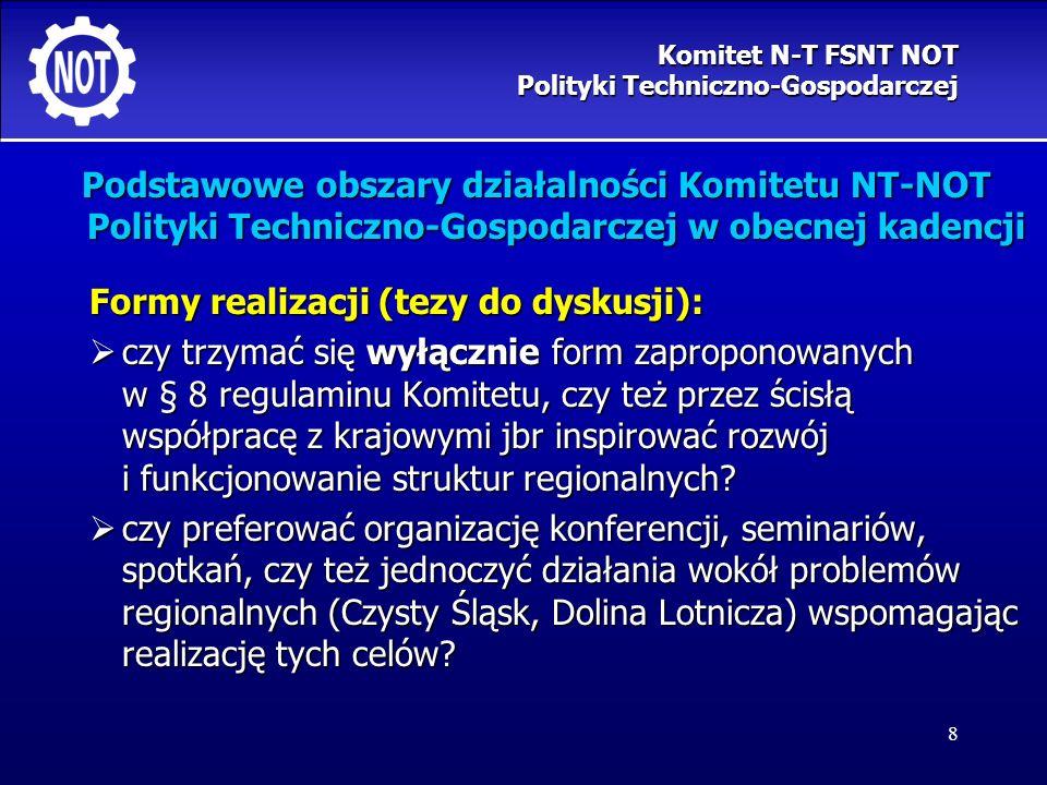 8 Podstawowe obszary działalności Komitetu NT-NOT Polityki Techniczno-Gospodarczej w obecnej kadencji Formy realizacji (tezy do dyskusji): czy trzymać