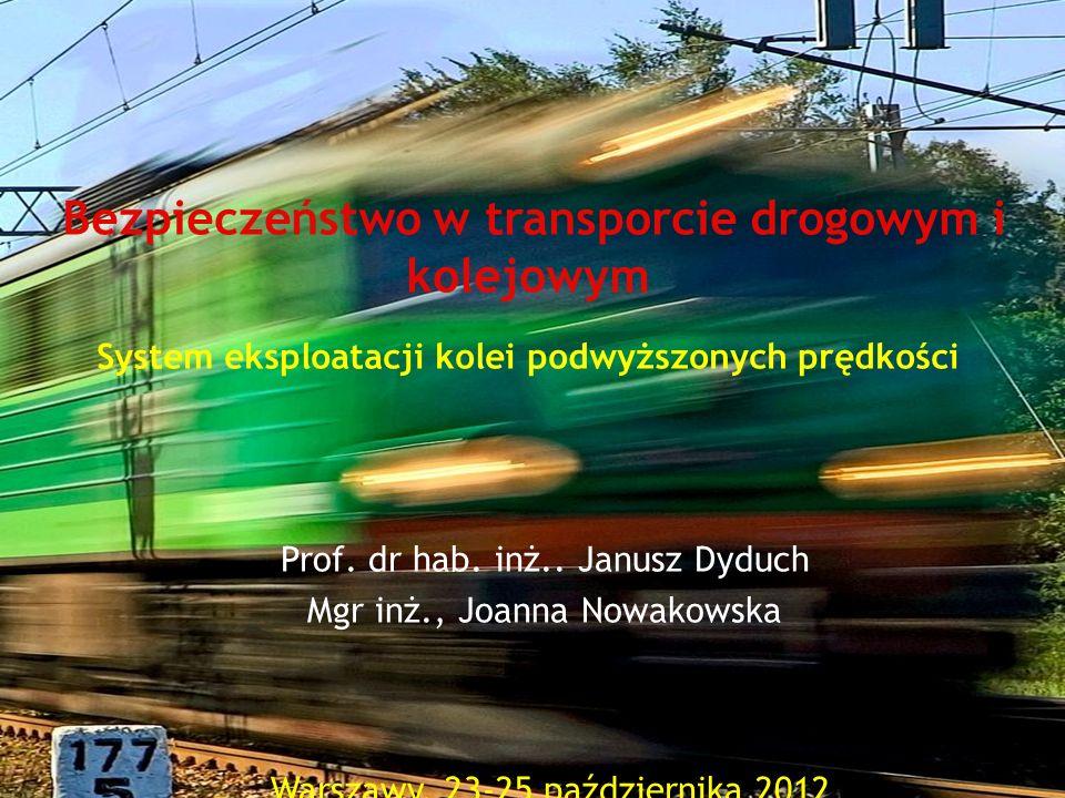 Bezpieczeństwo w transporcie drogowym i kolejowym System eksploatacji kolei podwyższonych prędkości Prof. dr hab. inż.. Janusz Dyduch Mgr inż., Joanna