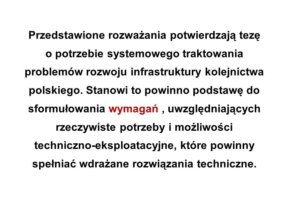 Przedstawione rozważania potwierdzają tezę o potrzebie systemowego traktowania problemów rozwoju infrastruktury kolejnictwa polskiego. Stanowi to powi