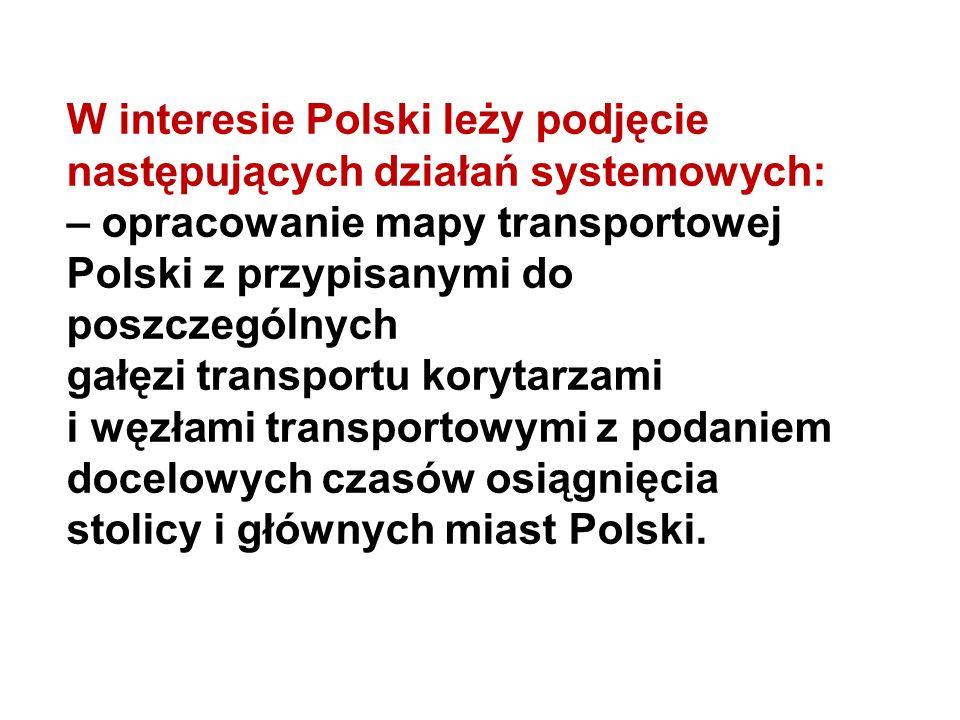 W interesie Polski leży podjęcie następujących działań systemowych: – opracowanie mapy transportowej Polski z przypisanymi do poszczególnych gałęzi tr