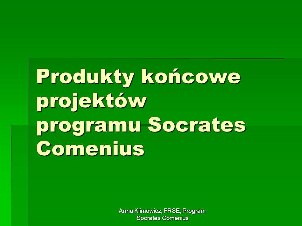 Anna Klimowicz, FRSE, Program Socrates Comenius Produkty końcowe projektów programu Socrates Comenius
