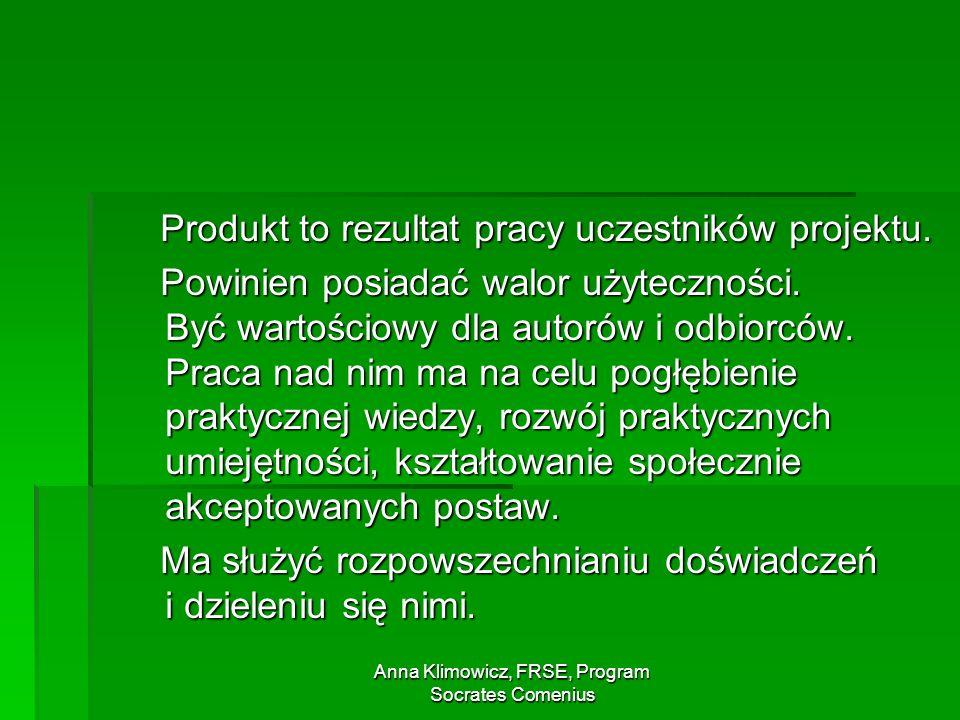 Anna Klimowicz, FRSE, Program Socrates Comenius Produkt to rezultat pracy uczestników projektu.