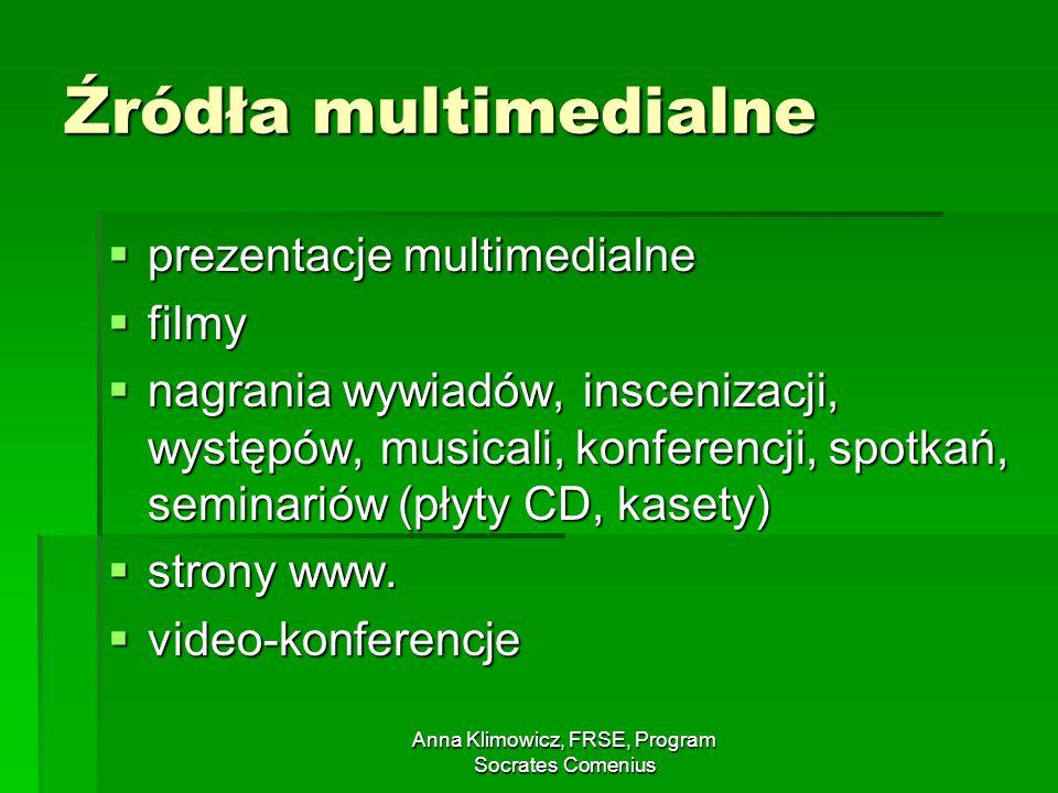 Anna Klimowicz, FRSE, Program Socrates Comenius Źródła multimedialne prezentacje multimedialne prezentacje multimedialne filmy filmy nagrania wywiadów