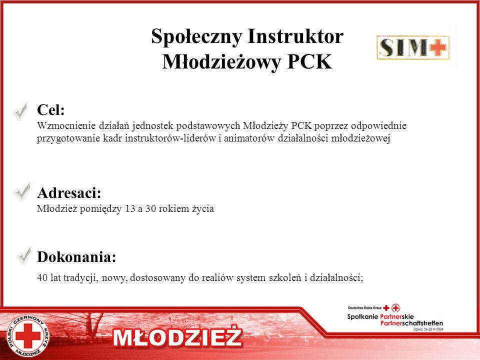 Społeczny Instruktor Młodzieżowy PCK Cel: Wzmocnienie działań jednostek podstawowych Młodzieży PCK poprzez odpowiednie przygotowanie kadr instruktorów