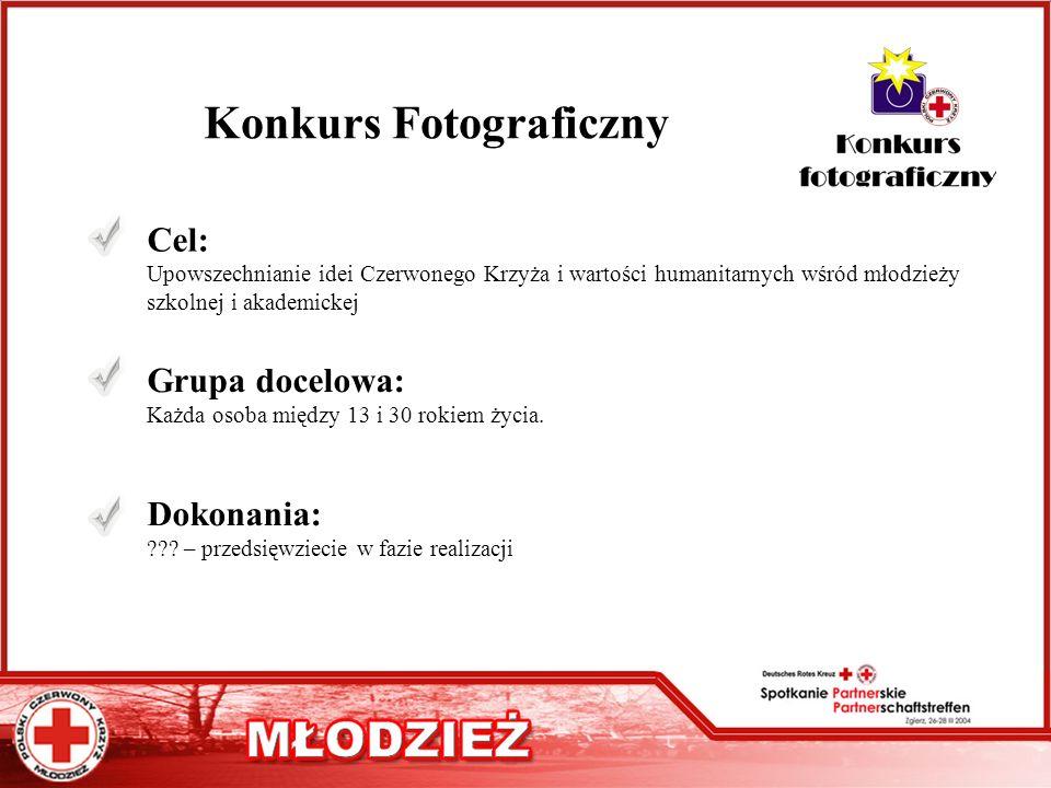 Konkurs Fotograficzny Cel: Upowszechnianie idei Czerwonego Krzyża i wartości humanitarnych wśród młodzieży szkolnej i akademickej Grupa docelowa: Każd