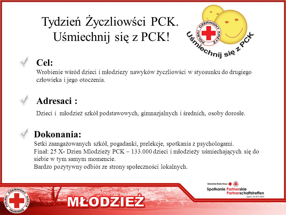 Tydzień Życzliowści PCK. Uśmiechnij się z PCK! Cel: Wrobienie wśród dzieci i młodziezy nawyków życzliowści w styosunku do drugiego człowieka i jego ot