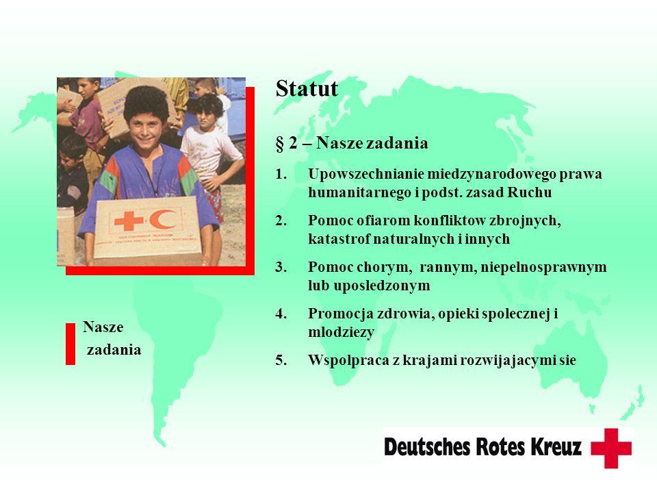 Statut § 2 – Nasze zadania 1.Upowszechnianie miedzynarodowego prawa humanitarnego i podst. zasad Ruchu 2.Pomoc ofiarom konfliktow zbrojnych, katastrof