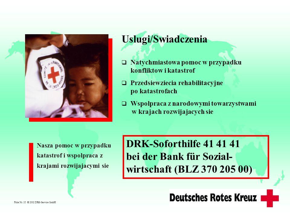 Folie Nr. 35 © 2002 DRK-Service GmbH Uslugi/Swiadczenia Natychmiastowa pomoc w przypadku konfliktow i katastrof Przedsiewziecia rehabilitacyjne po kat