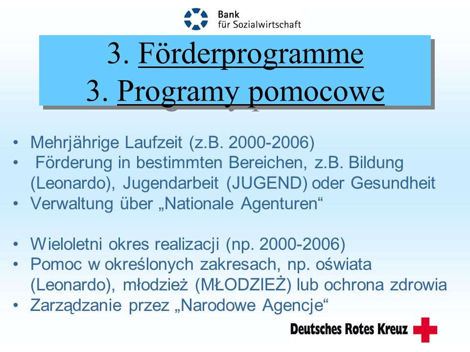 3.Förderprogramme 3. Programy pomocowe Mehrjährige Laufzeit (z.B.