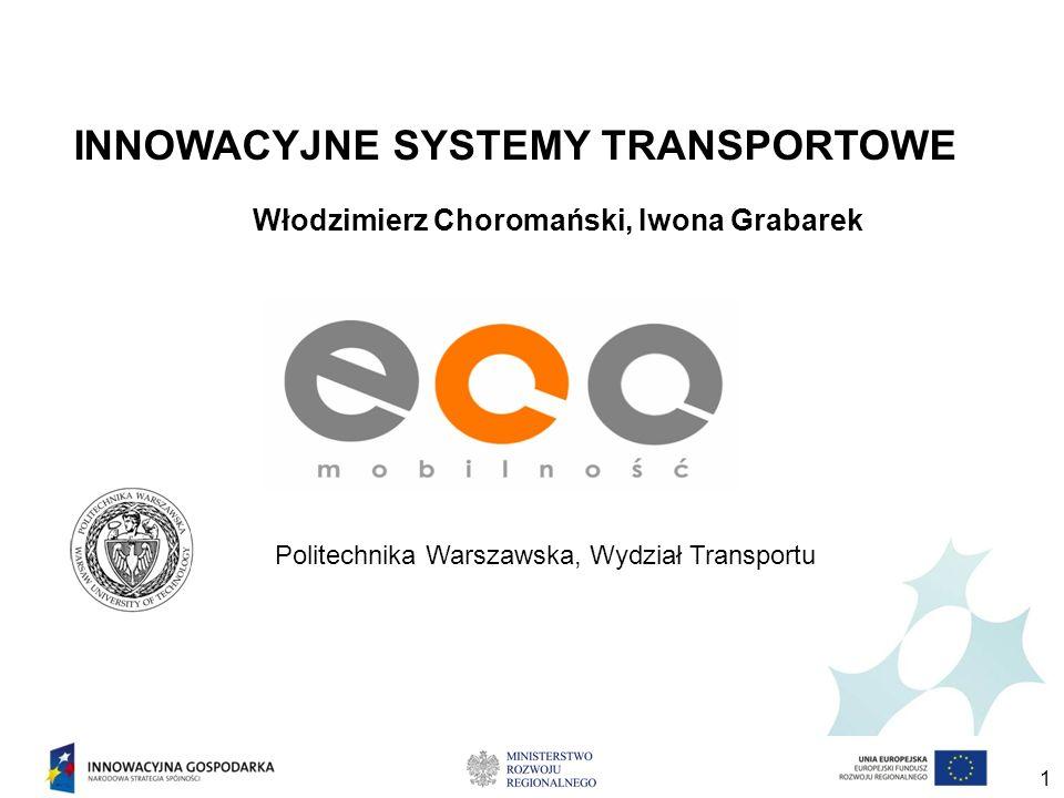 Włodzimierz Choromański, Iwona Grabarek 1 INNOWACYJNE SYSTEMY TRANSPORTOWE Politechnika Warszawska, Wydział Transportu