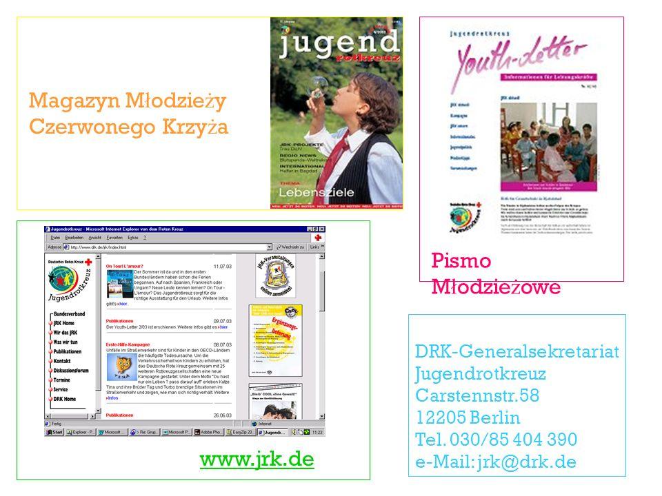 Magazyn M ł odzie ż y Czerwonego Krzy ż a www.jrk.de Pismo M ł odzie ż owe DRK-Generalsekretariat Jugendrotkreuz Carstennstr.58 12205 Berlin Tel. 030/