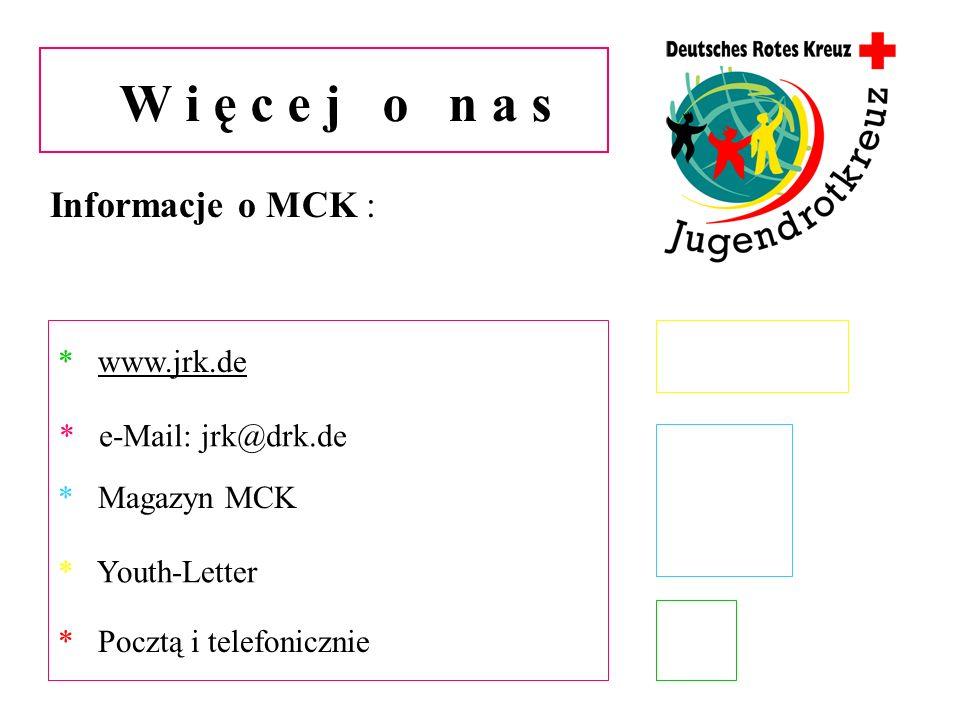 W i ę c e j o n a s Informacje o MCK : * www.jrk.de * Magazyn MCK * Youth-Letter * Pocztą i telefonicznie * e-Mail: jrk@drk.de