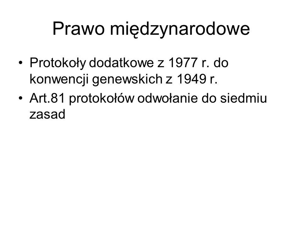 Prawo międzynarodowe Protokoły dodatkowe z 1977 r. do konwencji genewskich z 1949 r. Art.81 protokołów odwołanie do siedmiu zasad
