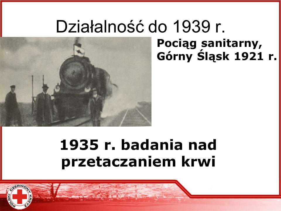 Działalność do 1939 r. Pociąg sanitarny, Górny Śląsk 1921 r. 1935 r. badania nad przetaczaniem krwi