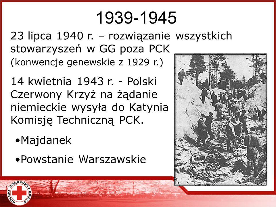 1939-1945 23 lipca 1940 r. – rozwiązanie wszystkich stowarzyszeń w GG poza PCK (konwencje genewskie z 1929 r.) 14 kwietnia 1943 r. - Polski Czerwony K