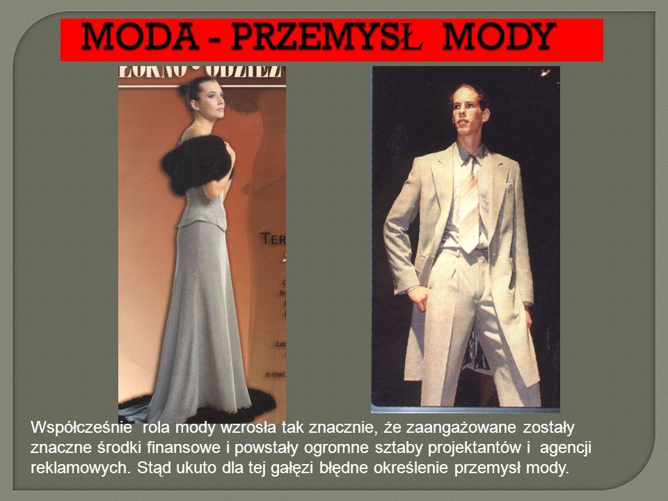 Współcześnie rola mody wzrosła tak znacznie, że zaangażowane zostały znaczne środki finansowe i powstały ogromne sztaby projektantów i agencji reklamo