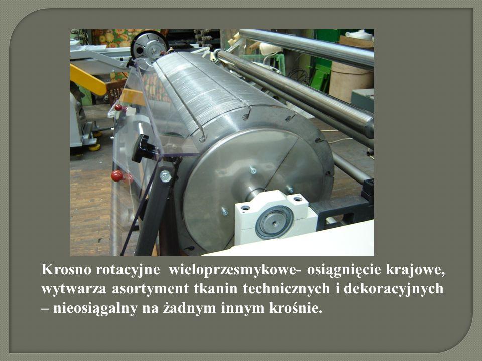 Krosno rotacyjne wieloprzesmykowe- osiągnięcie krajowe, wytwarza asortyment tkanin technicznych i dekoracyjnych – nieosiągalny na żadnym innym krośnie