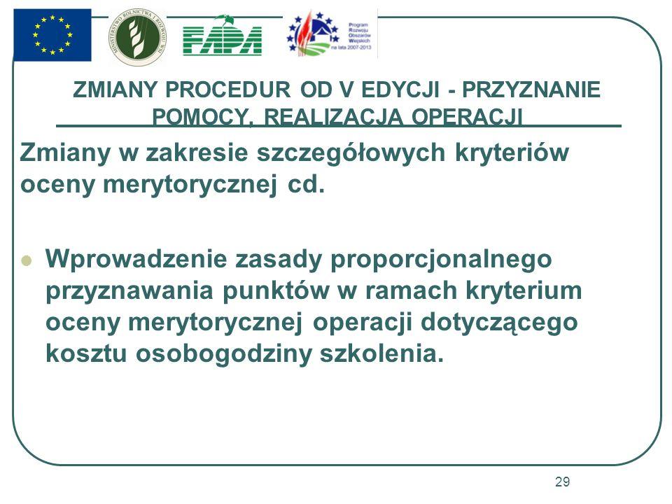 ZMIANY PROCEDUR OD V EDYCJI - PRZYZNANIE POMOCY, REALIZACJA OPERACJI Zmiany w zakresie szczegółowych kryteriów oceny merytorycznej cd.