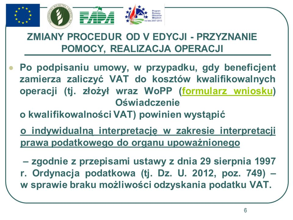ZMIANY PROCEDUR OD V EDYCJI - PRZYZNANIE POMOCY, REALIZACJA OPERACJI Po podpisaniu umowy, w przypadku, gdy beneficjent zamierza zaliczyć VAT do kosztów kwalifikowalnych operacji (tj.