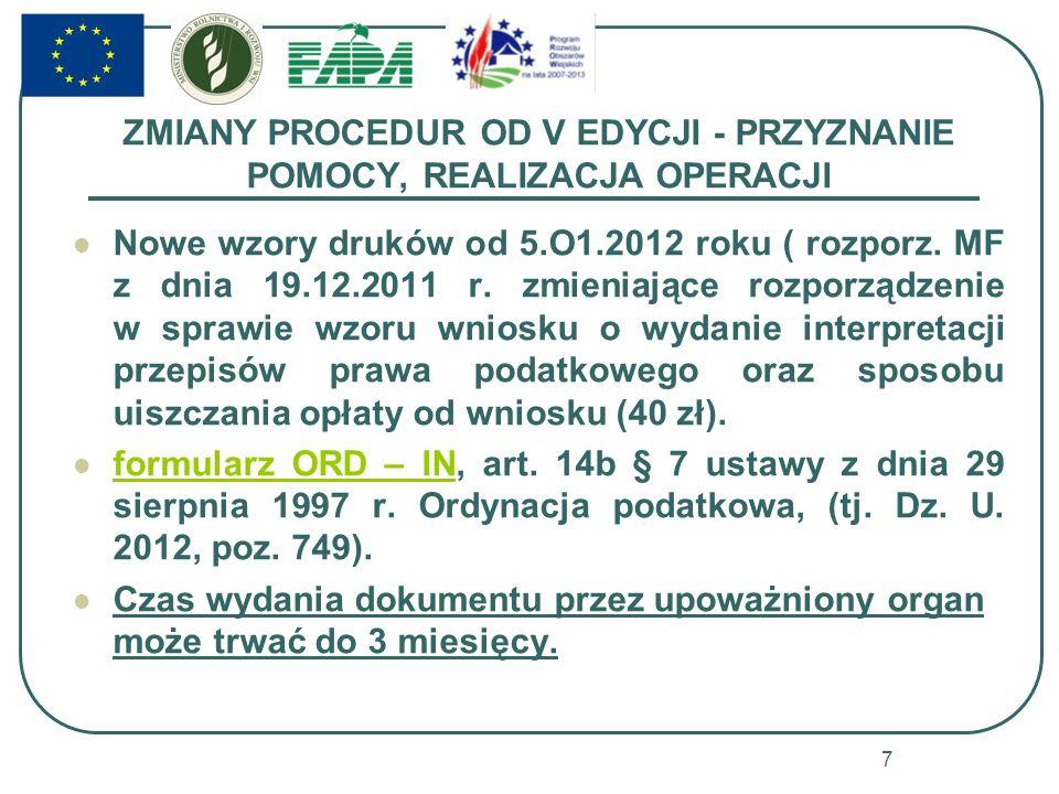 ZMIANY PROCEDUR OD V EDYCJI - PRZYZNANIE POMOCY, REALIZACJA OPERACJI Nowe wzory druków od 5.O1.2012 roku ( rozporz.