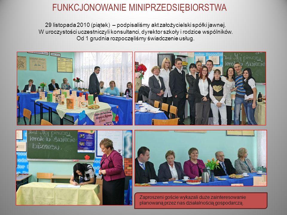 FUNKCJONOWANIE MINIPRZEDSIĘBIORSTWA 29 listopada 2010 (piątek) – podpisaliśmy akt założycielski spółki jawnej. W uroczystości uczestniczyli konsultanc