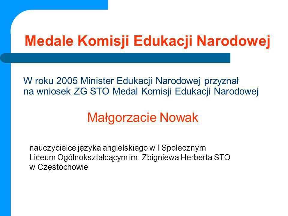 Medale Komisji Edukacji Narodowej W roku 2005 Minister Edukacji Narodowej przyznał na wniosek ZG STO Medal Komisji Edukacji Narodowej Małgorzacie Nowa