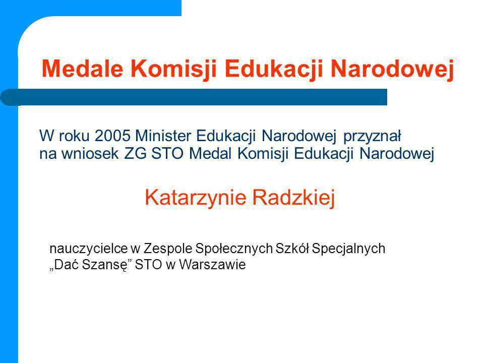 Medale Komisji Edukacji Narodowej W roku 2005 Minister Edukacji Narodowej przyznał na wniosek ZG STO Medal Komisji Edukacji Narodowej Katarzynie Radzk