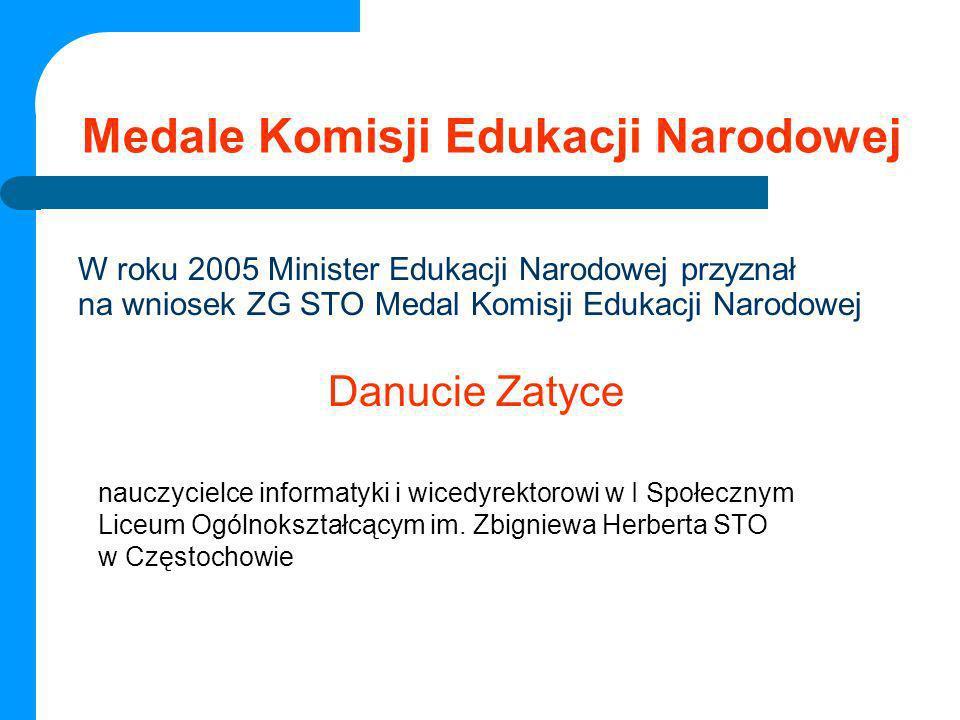 Medale Komisji Edukacji Narodowej W roku 2005 Minister Edukacji Narodowej przyznał na wniosek ZG STO Medal Komisji Edukacji Narodowej Danucie Zatyce n