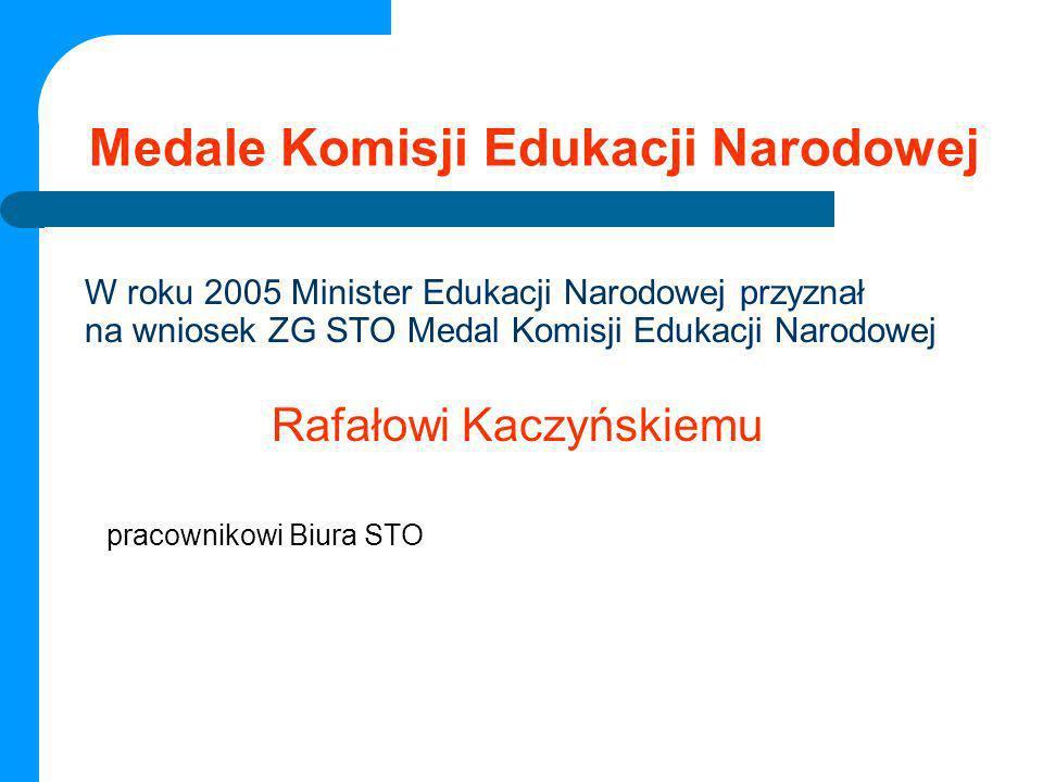 Medale Komisji Edukacji Narodowej W roku 2005 Minister Edukacji Narodowej przyznał na wniosek ZG STO Medal Komisji Edukacji Narodowej Rafałowi Kaczyńs