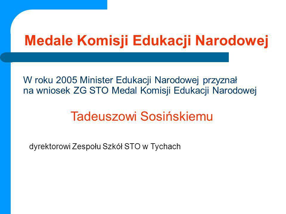 Medale Komisji Edukacji Narodowej W roku 2005 Minister Edukacji Narodowej przyznał na wniosek ZG STO Medal Komisji Edukacji Narodowej Tadeuszowi Sosiń