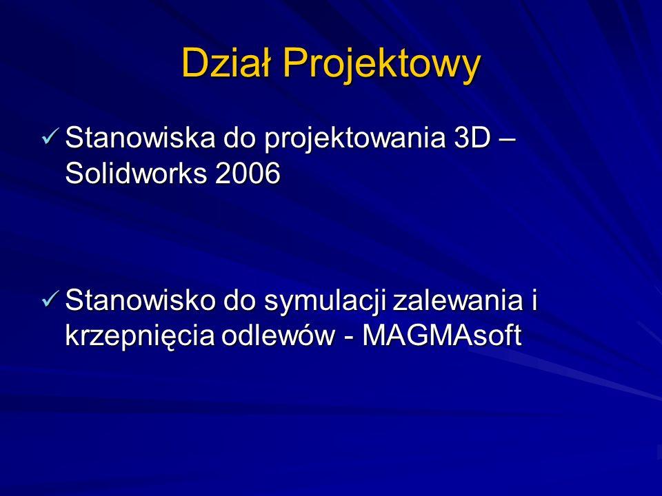 Dział Projektowy Stanowiska do projektowania 3D – Solidworks 2006 Stanowiska do projektowania 3D – Solidworks 2006 Stanowisko do symulacji zalewania i